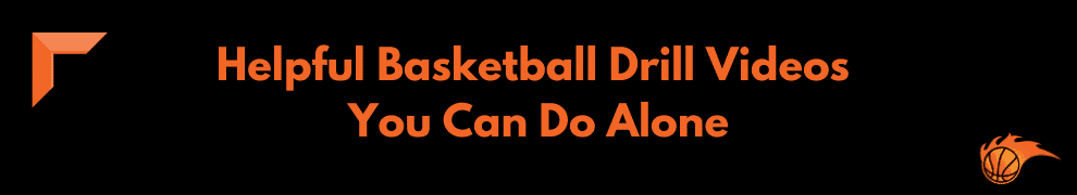 Helpful Basketball Drill Videos You Can Do Alone