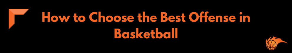 How to Choose the Best Offense in Basketball