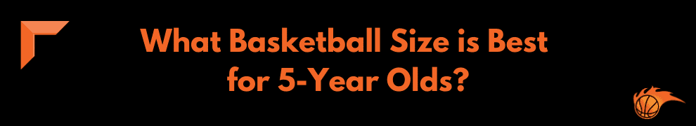 What Basketball Size is Best for 5-Year Olds