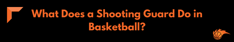 What Does a Shooting Guard Do in Basketball