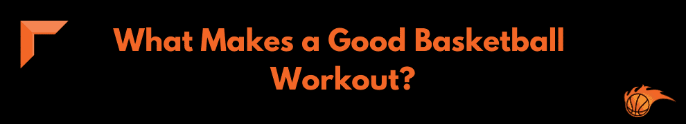 What Makes a Good Basketball Workout