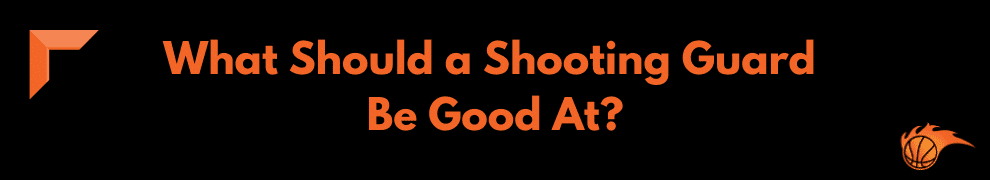 What Should a Shooting Guard Be Good At