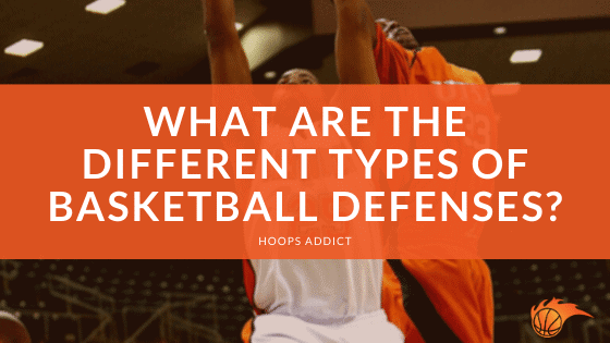 What are the Different Types of Basketball Defenses