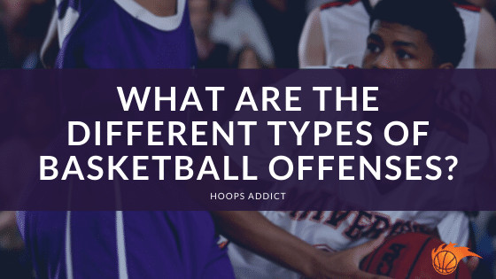What are the Different Types of Basketball Offenses