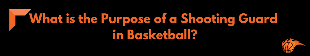 What is the Purpose of a Shooting Guard in Basketball