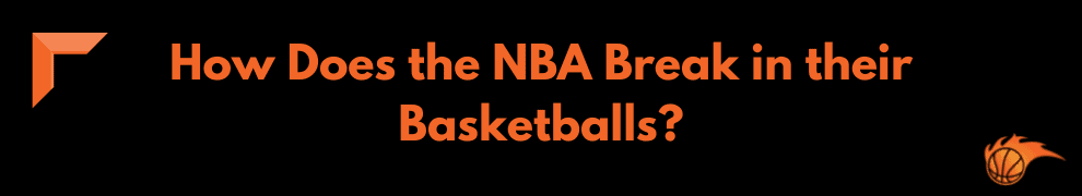 How Does the NBA Break in their Basketballs_