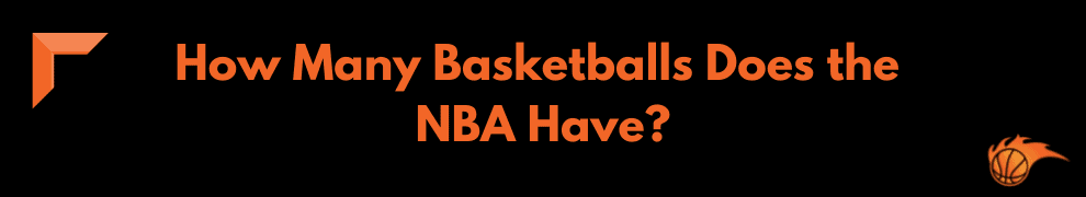 How Many Basketballs Does the NBA Have_