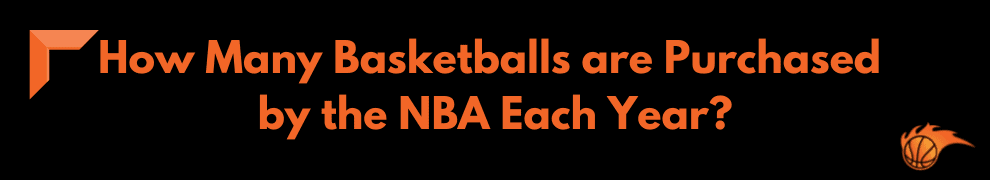 How Many Basketballs are Purchased by the NBA Each Year_