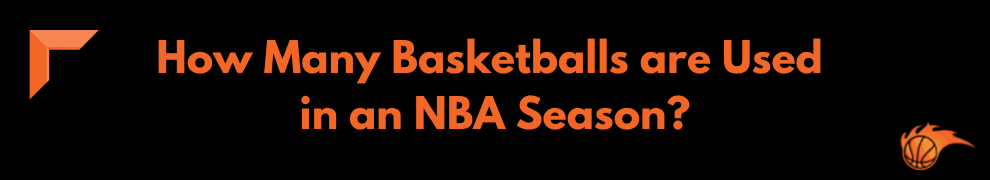 How Many Basketballs are Used in an NBA Season_