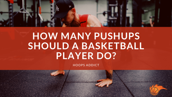 How Many Pushups Should a Basketball Player Do_