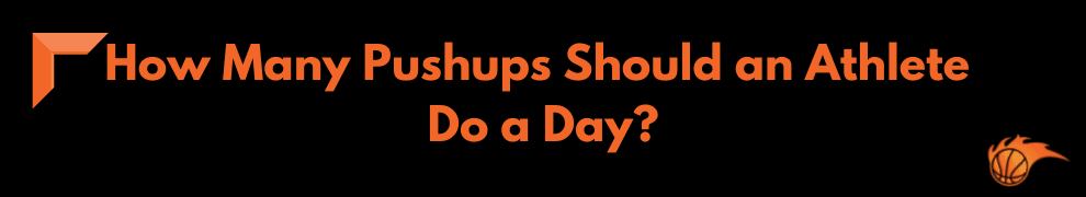 How Many Pushups Should an Athlete Do a Day_