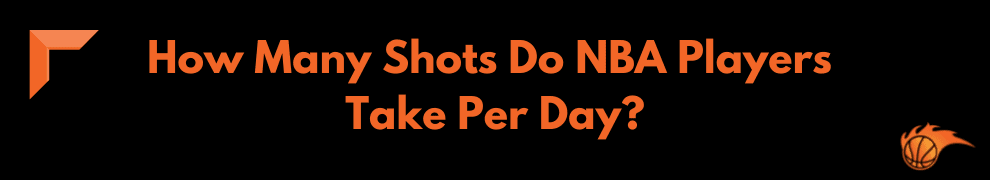 How Many Shots Do NBA Players Take Per Day_