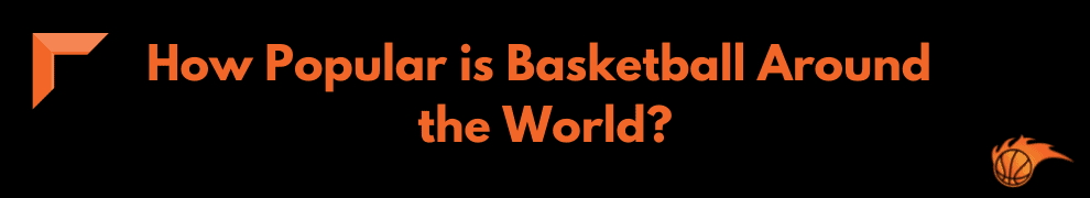 How Popular is Basketball Around the World_