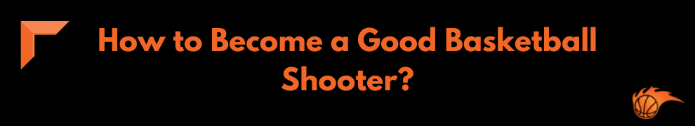 How to Become a Good Basketball Shooter_