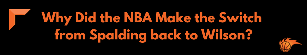 Why Did the NBA Make the Switch from Spalding back to Wilson_