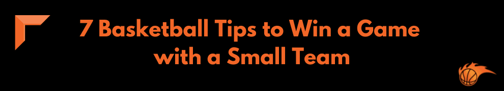 7 Basketball Tips to Win a Game with a Small Team