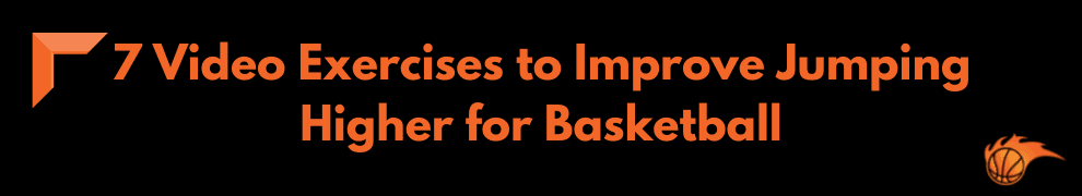 7 Video Exercises to Improve Jumping Higher for Basketball