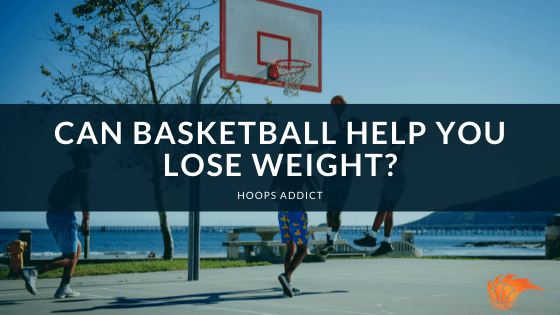 Can Basketball Help You Lose Weight