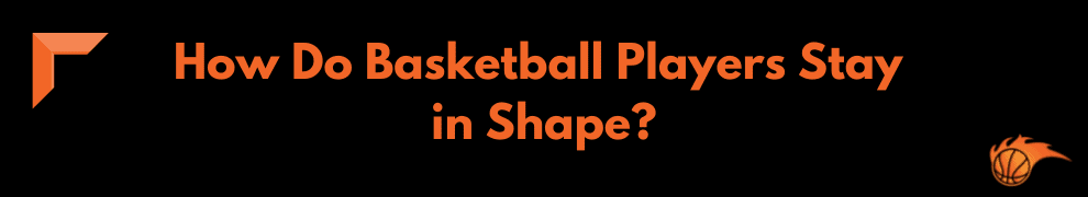 How Do Basketball Players Stay in Shape (2)