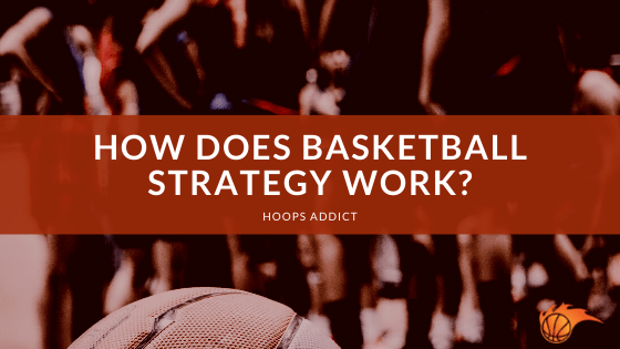 How Does Basketball Strategy Work