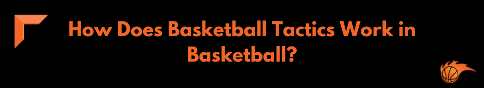 How Does Basketball Tactics Work in Basketball