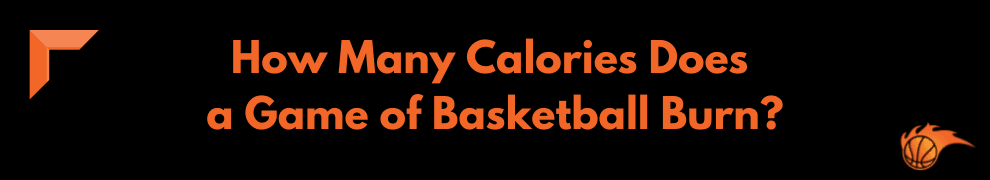 How Many Calories Does a Game of Basketball Burn