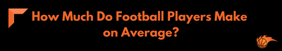 How Much Do Football Players Make on Average