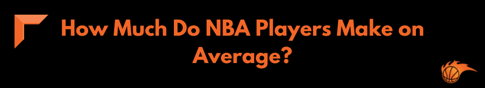 How Much Do NBA Players Make on Average