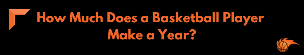 How Much Does a Basketball Player Make a Year