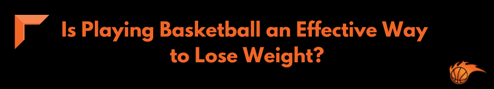 Is Playing Basketball an Effective Way to Lose Weight