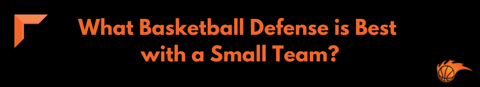 What Basketball Defense is Best with a Small Team