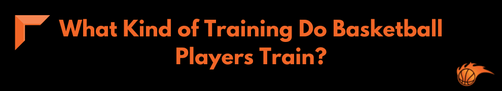 What Kind of Training Do Basketball Players Train