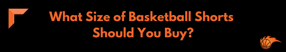 What Size of Basketball Shorts Should You Buy_