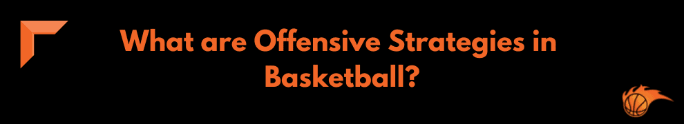 What are Offensive Strategies in Basketball