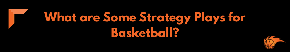 What are Some Strategy Plays for Basketball