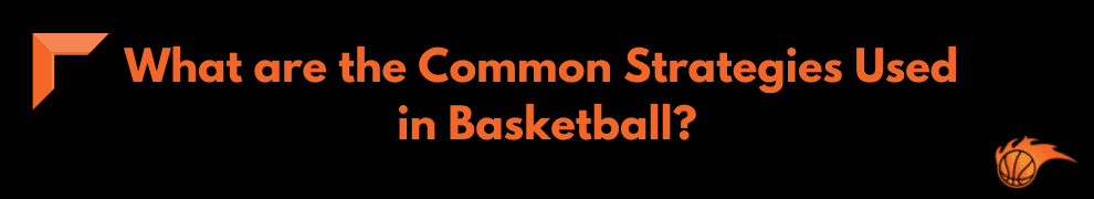 What are the Common Strategies Used in Basketball