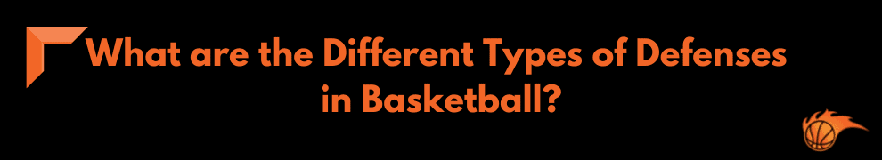 What are the Different Types of Defenses in Basketball