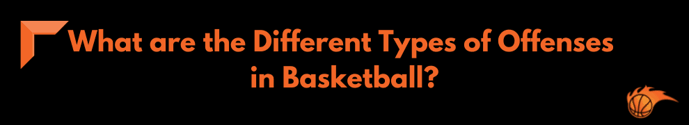 What are the Different Types of Offenses in Basketball