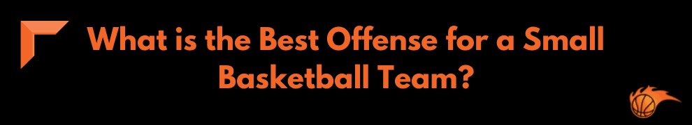 What is the Best Offense for a Small Basketball Team