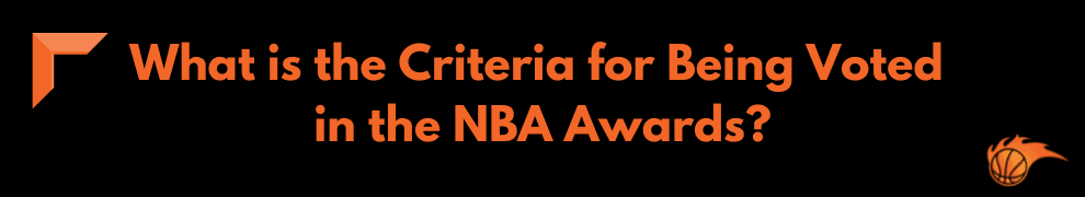 What is the Criteria for Being Voted in the NBA Awards_