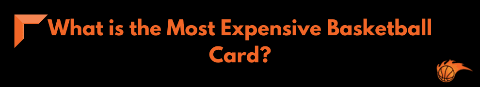 What is the Most Expensive Basketball Card