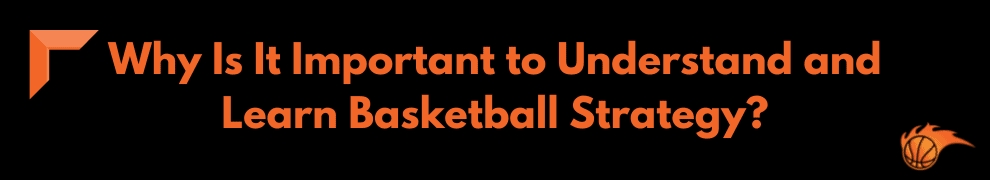 Why Is It Important to Understand and Learn Basketball Strategy