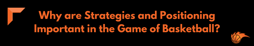 Why are Strategies and Positioning Important in the Game of Basketball