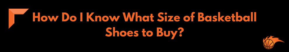 How Do I Know What Size of Basketball Shoes to Buy