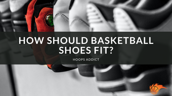 How Should Basketball Shoes Fit