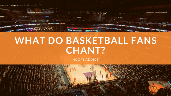What Do Basketball Fans Chant