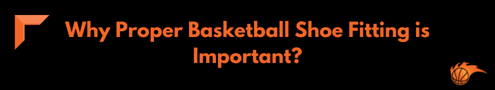 Why Proper Basketball Shoe Fitting is Important