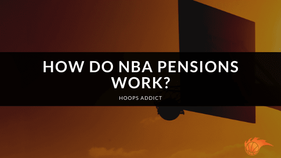 How Do NBA Pensions Work