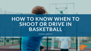 How to Know When to Shoot or Drive in Basketball