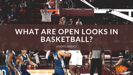 What Are Open Looks In Basketball